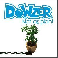 Dowzer - Not As Plant