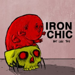 Iron Chic - Not Like This