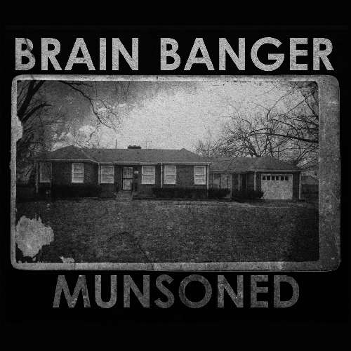 Brain Banger - Munsoned