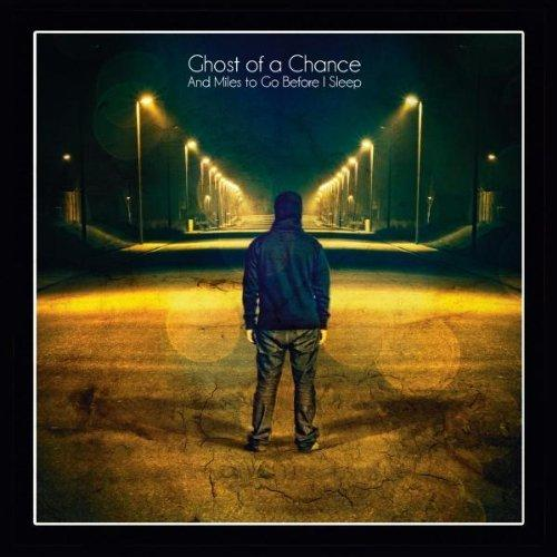 Ghost of a Chance - And Miles To Go Before I Sleep
