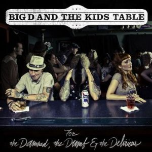 Big D & The Kids Table - For The Damned, The Dumb & The Delirious