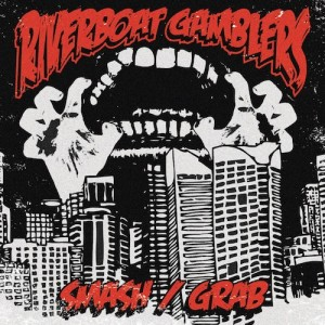 The Riverboat Gamblers - Smash/ Grab
