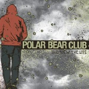 Polar Bear Club - The View, The Life
