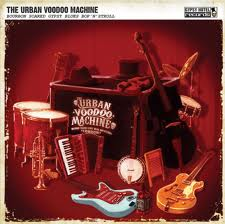 The Urban Voodoo Machine - Bourbon Soaked Gypsy Blues Bop'n'Stroll