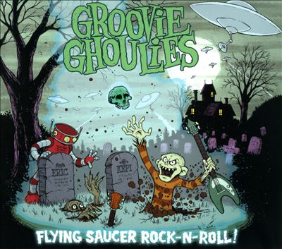 Groovie Ghoulies - flying saucer rock-n-roll!